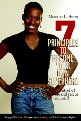 7 Principles to Become Your Own Superhero: Discover the Superhero Inside of You, Heath, Michelle  L.