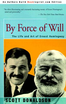 Image for By Force of Will: The Life and Art of Ernest Hemingway