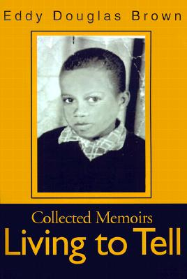 Living to Tell : Collected Memoirs, Brown, Eddy