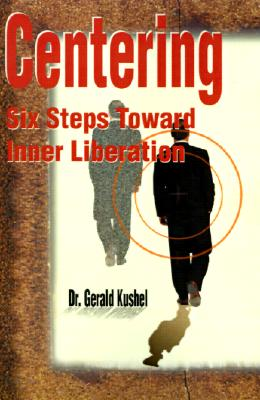 Centering: Six Steps Toward Inner Liberation, Kushel, Gerald