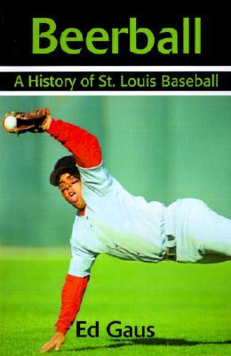 Beerball: A History of St. Louis Baseball, Gaus, Ed