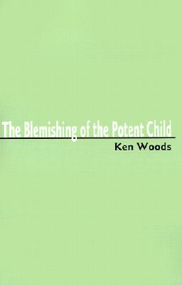 The Blemishing of the Potent Child, Woods, Ken