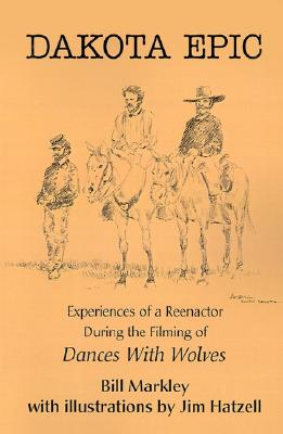 Image for Dakota Epic: Experiences Of A Reenactor During The Filming Of Dances With Wolves