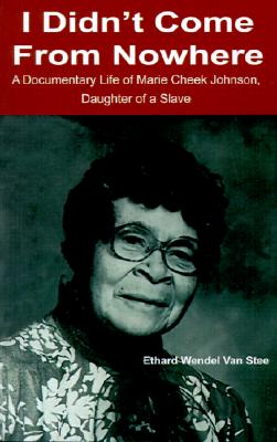 Image for I Didn't Come From Nowhere: A Documentary Life of Marie Cheek Johnson, Daughter of a Slave