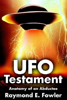 UFO Testament: Anatomy of an Abductee, Fowler, Raymond E.