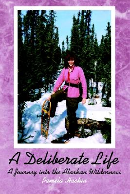 Image for A Deliberate Life: A Journey into the Alaskan Wilderness