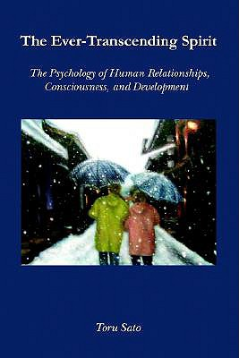 Image for The Ever-Transcending Spirit: The Psychology of Human Relationships, Consciousness, and Development