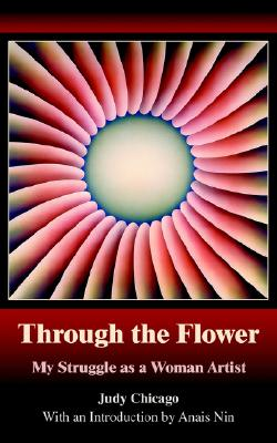 Image for Through The Flower: My Struggle as A Woman Artist