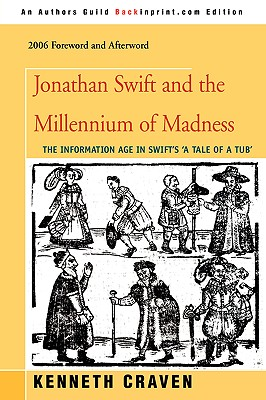 Jonathan Swift and the Millennium of Madness: The Information Age in Swift's 'A Tale of a Tub' (Brill's Studies in Intellectual History), Craven, Kenneth