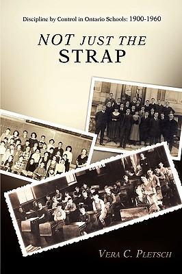 Image for Not Just the Strap: Discipline by Control in Ontario Schools: 1900-1960
