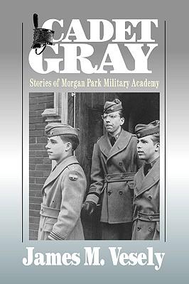 Cadet Gray: Stories of Morgan Park Military Academy