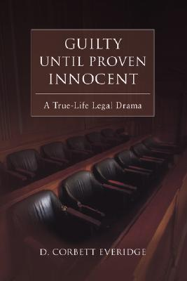 Image for Guilty Until Proven Innocent: A True-Life Legal Drama