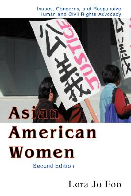Asian American Women: Issues, Concerns, and Responsive Human and Civil Rights Advocacy, Foo, Lora Jo
