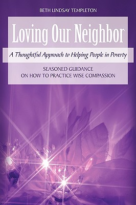 Image for LOVING OUR NEIGHBOR: A THOUGHTFUL APPROACH TO HELPING PEOPLE IN POVERTY