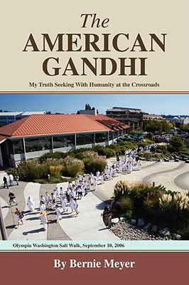 THE AMERICAN GANDHI: My Truth Seeking With Humanity at the Crossroads, Meyer, Bernard