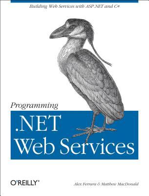 Programming .Net Web Services, Ferrara, Alex; MacDonald, Matthew