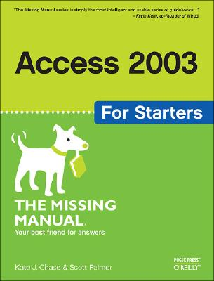 Access 2003 for Starters: The Missing Manual: Exactly What You Need to Get Started, Chase, Kate J.; Palmer, Scott