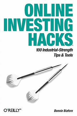 Online Investing Hacks: 100 Industrial-Strength Tips & Tools, Biafore, Bonnie