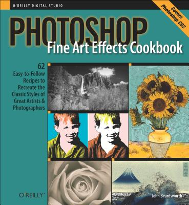 Image for Photoshop Fine Art Effects Cookbook: 62 Easy-to-Follow Recipes for Creating the Classic Styles of Great Artists and Photographers (O'Reilly Digital Studio)