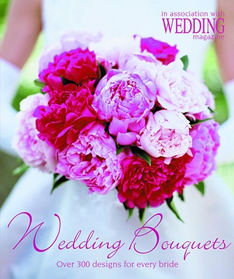 Image for Wedding Bouquets: Over 300 Designs for Every Bride
