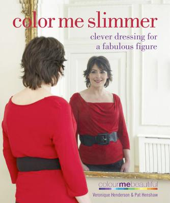 Image for Color Me Slimmer: Clever Dressing for a Fabulous Figure