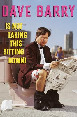 Image for Dave Barry Is Not Taking This Sitting Down!