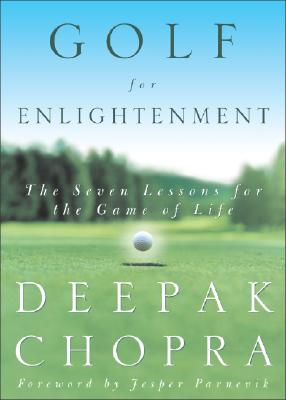 Golf for Enlightenment: The Seven Lessons for the Game of Life, Deepak Chopra