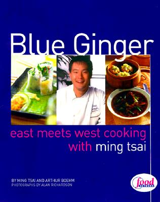Image for Blue Ginger: East Meets West Cooking with Ming Tsai: A Cookbook