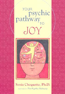 YOUR PSYCHIC PATHWAY TO JOY A Simple Guide for Living Lightly