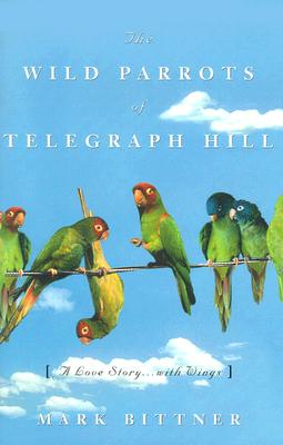 Image for The Wild Parrots of Telegraph Hill: A Love Story . . .with Wings