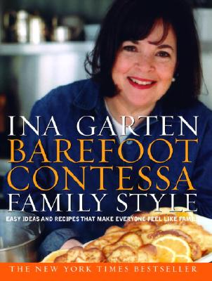 Barefoot Contessa Family Style: Easy Ideas and Recipes That Make Everyone Feel Like Family, Garten, Ina