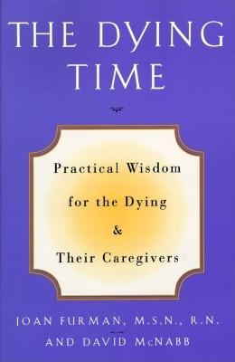 Image for Dying Time, The:  Practical Wisdom for the Dying & Their Caregivers