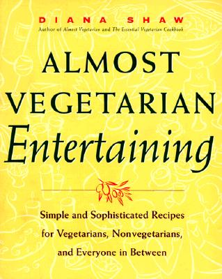 Image for Almost Vegetarian Entertaining: Simple and Sophisticated Recipes for Vegetarians, Nonvegetarians, and Everyone i n Between