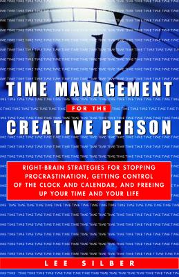 "Image for ""Time Management for the Creative Person: Right-Brain Strategies for Stopping Procrastination, Getting Control of the Clock and Calendar, and Freeing Up Your Time and Your Life"""