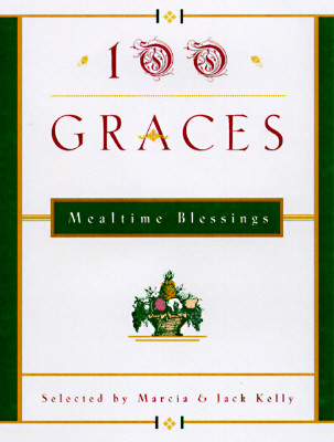 100 GRACES: MEALTIME BLESSINGS, KELLY, MARCIA & JACK [ED]