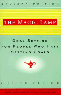 The Magic Lamp: Goal Setting for People Who Hate Setting Goals, Keith Ellis