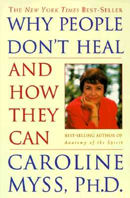 Why People Don't Heal and How They Can, Myss, Caroline