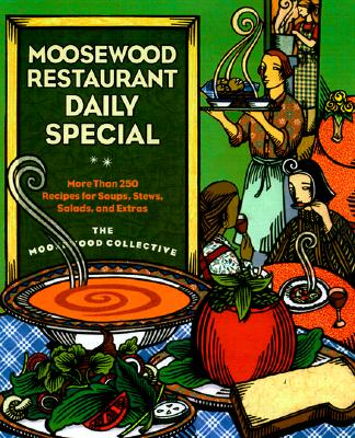 Moosewood Restaurant Daily Special: More Than 275 Recipes for Soups, Stews, Salads and Extras, Moosewood Collective