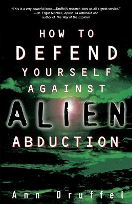 How to Defend Yourself Against Alien Abduction, Druffel, Ann
