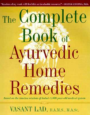 Image for The Complete Book of Ayurvedic Home Remedies: Based on the Timeless Wisdom of India's 5,000-Year-Old Medical System