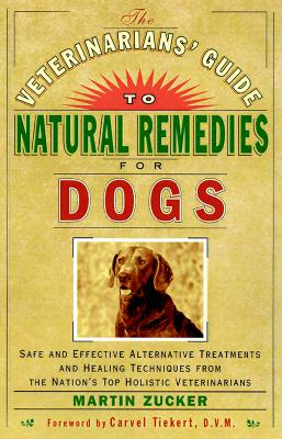 Image for Veterinarians Guide to Natural Remedies for Dogs : Safe and Effective Alternative Treatments and Healing Techniques from the Nations Top Holistic Veterinarians