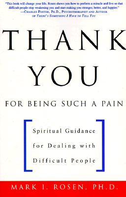 Thank You for Being Such a Pain: Spiritual Guidance for Dealing with Difficult People, Mark I. Rosen