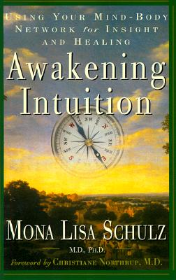 Awakening Intuition: Using Your Mind-Body Network for Insight and Healing, Schulz, Mona Lisa