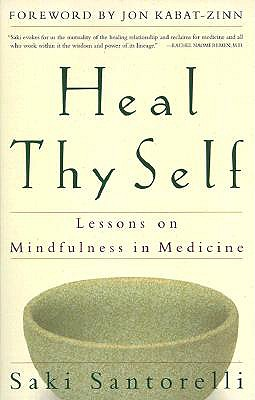 Heal Thy Self: Lessons on Mindfulness in Medicine, Santorelli, Saki
