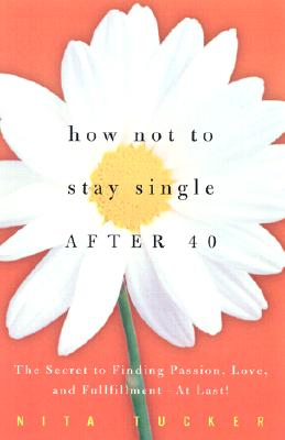 Image for How Not to Stay Single After 40: The Secret to Finding Passion, Love, and Fulfillment--At Last!