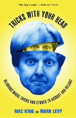 Image for Tricks with Your Head: Hilarious Magic Tricks and Stunts to Disgust and Delight