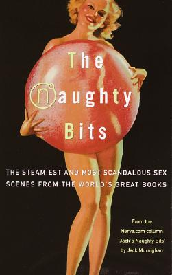 Image for The Naughty Bits: The Steamiest and Most Scandalous Sex Scenes from the World's Great Books