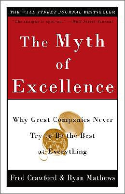 Image for The Myth of Excellence: Why Great Companies Never Try to Be the Best at Everything