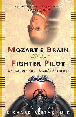 Mozart's Brain and the Fighter Pilot: Unleashing Your Brain's Potential, RICHARD RESTAK