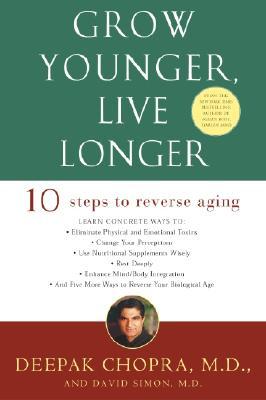 Grow Younger, Live Longer: Ten Steps to Reverse Aging, Deepak Chopra; David Simon